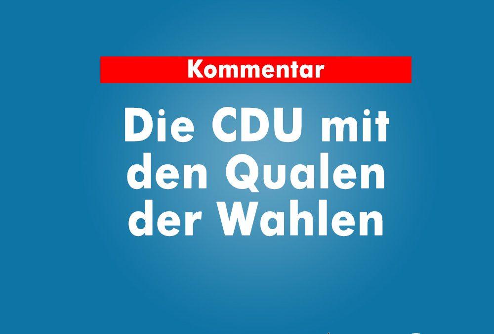 Die CDU mit den Qualen der Wahlen