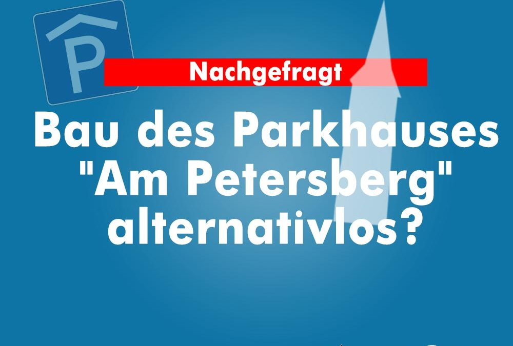 "Bau des Parkhauses ""Am Petersberg"" alternativlos?"
