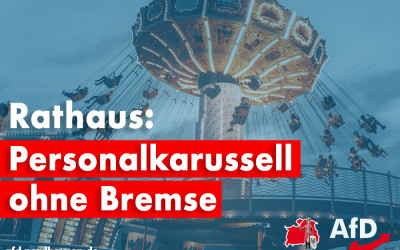 "AfD-Fraktion zur Personalsituation im Rathaus: ""Personalkarussell ohne Bremse"""